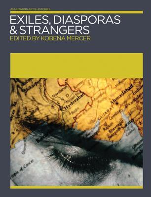 Exiles, Diasporas & Strangers EXILES DIASPORAS & STRANGERS (Annotating Art's Histories) [ Kobena Mercer ]