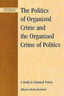 Politics of Organized Crime and the Organized Crime of Politics: A Study in Criminal Power