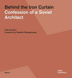 Behind the Iron Curtain: Confession of a Soviet Architect BEHIND THE IRON CURTAIN [ Felix Novikov ]