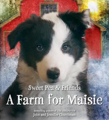 A Farm for Maisie FARM FOR MAISIE (Sweet Pea & Friends) [ John Churchman ]