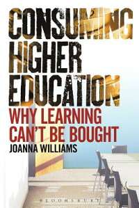 ConsumingHigherEducation:WhyLearningCan'tBeBought[JoannaWilliams]