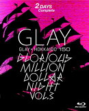 GLAY × HOKKAIDO 150 GLORIOUS MILLION DOLLAR NIGHT vol.3(DAY1&2)【Blu-ray】