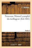 Nouveau Manuel Complet Du Treillageur. Partie 2