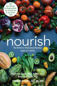 Nourish: The Definitive Plant-Based Nutrition Guide for Families--With Tips & Recipes for Bringing H NOURISH [ Reshma Shah ]
