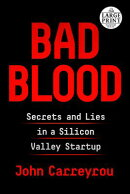 Bad Blood: Secrets and Lies in a Silicon Valley Startup