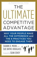 The Ultimate Competitive Advantage: Why Your People Make All the Difference and the 6 Practices You