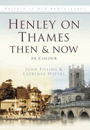 Henley on Thames Then & Now: In Colour