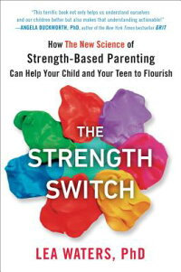 TheStrengthSwitch:HowtheNewScienceofStrength-BasedParentingCanHelpYourChildandYourTeSTRENGTHSWITCH[LeaWaters]