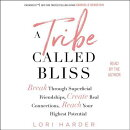 A Tribe Called Bliss: Break Through Superficial Friendships, Create Real Connections, Reach Your Hig