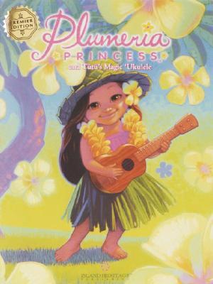 Plumeria Princess: And Tutu's Magic Ukulele PLUMERIA PRINCESS [ Cathy East Dubowski ]