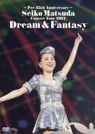 Pre 35th Anniversary SEIKO MATSUDA CONCERT TOUR 2014 Dream & Fantasy [ 松田聖子 ]