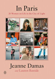 In Paris: 20 Women on Life in the City of Light IN PARIS [ Jeanne Damas ]