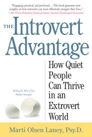 The Introvert Advantage: How Quiet People Can Thrive in an Extrovert World INTROVERT ADVANTAGE [ Marti Olsen Laney ]