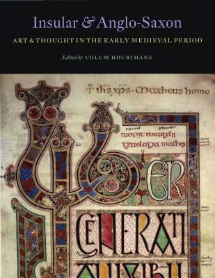 Insular and Anglo-Saxon Art and Thought in the Early Medieval Period INSULAR & ANGLO-SAXON ART & TH (Index of Christian Art Occasional Papers) [ Colum Hourihane ]
