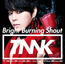 Bright Burning Shout (初回限定盤 CD+DVD)