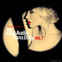 FOR JAZZ AUDIO FANS ONLY VOL.7 [ (V.A.) ]