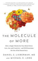 The Molecule of More: How a Single Chemical in Your Brain Drives Love, Sex, and Creativity--And Will