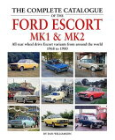 The Complete Catalogue of the Ford Escort Mk1 & Mk2: All Rear-Wheel Drive Escort Variants from Aroun