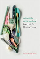 A Possible Anthropology: Methods for Uneasy Times