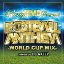 Party TIME Presents FOOTBALL ANTHEM -WORLD CUP MIX- mixed by DJ AKEEY