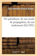 Du Paludisme, de Son Mode de Propagation, de Son Traitement