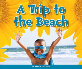A Trip to the Beach TRIP TO THE BEACH (Welcome, Summer!) [ Maddie Spalding ]