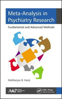 Meta-AnalysisinPsychiatryResearch:FundamentalandAdvancedMethodsMETA-ANALYSISINPSYCHIATRYRE[MallikarjunB.Hanji]