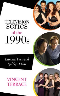 Television Series of the 1990s: Essential Facts and Quirky Details TELEVISION SERIES OF THE 1990S [ Vincent Terrace ]