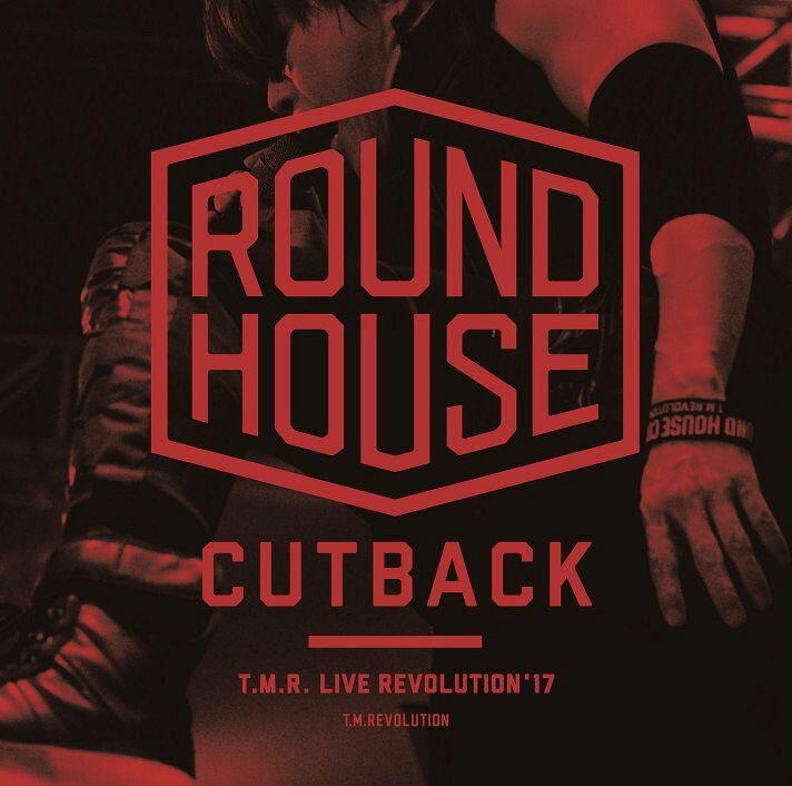 T.M.R. LIVE REVOLUTION'17 -ROUND HOUSE CUTBACK- [ T.M.Revolution ]