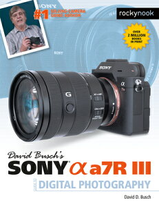 David Busch's Sony Alpha A7r III Guide to Digital Photography DAVID BUSCHS SONY ALPHA A7R II (The David Busch Camera Guide) [ David Busch ]