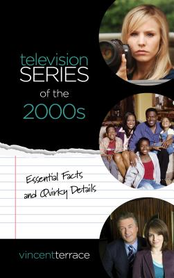Television Series of the 2000s: Essential Facts and Quirky Details TELEVISION SERIES OF THE 2000S [ Vincent Terrace ]