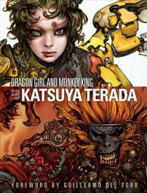 Dragon Girl and Monkey King: The Art of Katsuya Terada DRAGON GIRL & MONKEY KING [ Katsuya Terada ]