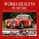 Works Healeys in Detail: Healey, Nash-Healey and Austin-Healey Works Competition Entries, Car-By-Car