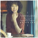 TIMELESS 20th Century Japanese Popular Songs Collection [ KEIKO LEE ]