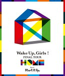 Wake Up,Girls! FINAL TOUR -HOME- 〜PART I Start It Up,〜【Blu-ray】