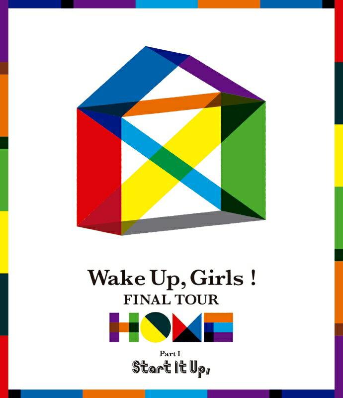 Wake Up,Girls! FINAL TOUR -HOME- 〜PART I Start It Up,〜【Blu-ray】 [ Wake Up,Girls! ]
