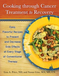 CookingThroughCancerTreatmenttoRecovery:Easy,FlavorfulRecipestoPreventandDecreaseSideE[SusanGins]