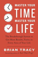 Master Your Time, Master Your Life: The Breakthrough System to Get More Results, Faster, in Every Ar