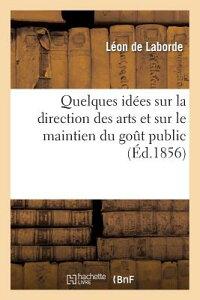 Æ¥½å¤©ãƒ–ックス Quelques Idees Sur La Direction Des Arts Et Sur Le Maintien Du Gout Public Quelques Ida C Es Sur L Leon De Laborde 9782012743816 Æ´‹æ›¸