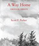 A Way Home: Oregon Essays