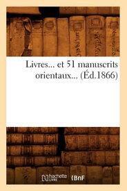 Livres Et 51 Manuscrits Orientaux (d.1866) FRE-LIVRES ET 51 MANUSCRITS OR (Generalites) [ Sans Auteur ]