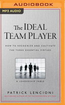 The Ideal Team Player: How to Recognize and Cultivate the Three Essential Virtues: A Leadership Fabl