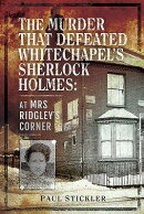 The Murder That Defeated Whitechapel's Sherlock Holmes: At Mrs Ridgley's Corner