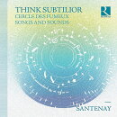 【輸入盤】Think Subtilior-cercle Des Fumeux Songs & Sounds: Santenay