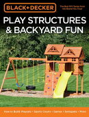 Black & Decker Play Structures & Backyard Fun: How to Build: Playsets - Sports Courts - Games - Swin