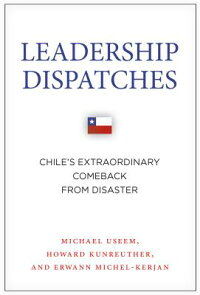 LeadershipDispatches:Chile'sExtraordinaryComebackfromDisaster[MichaelUseem]