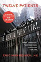 Twelve Patients: Life and Death at Bellevue Hospital (the Inspiration for the NBC Drama New Amsterda 12 PATIEN…