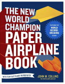 The New World Champion Paper Airplane Book: Featuring the World Record-Breaking Design, with Tear-Ou