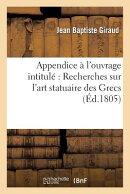 Appendice A L'Ouvrage Intitule Recherches Sur L'Art Statuaire Des Grecs: ; Ou Lettre de M. Giraud A