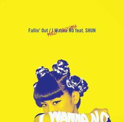 Fallin' Out/I Wanna NO feat.SHUN